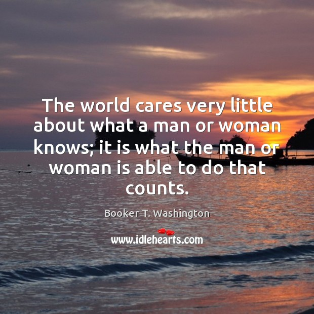 The world cares very little about what a man or woman knows; Image