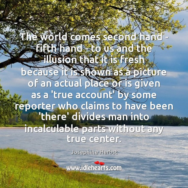 The world comes second hand – fifth hand – to us and Image