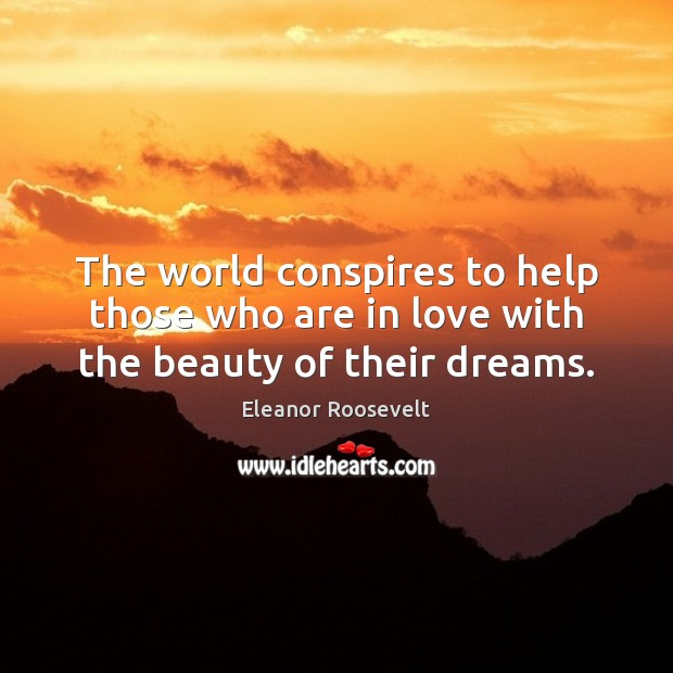 Image, The world conspires to help those who are in love with the beauty of their dreams.