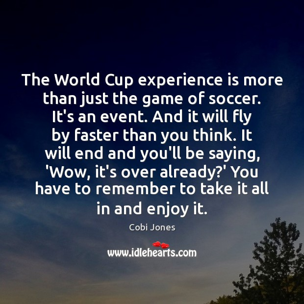 The World Cup experience is more than just the game of soccer. Cobi Jones Picture Quote