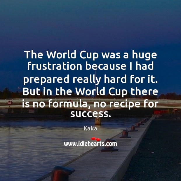 The World Cup was a huge frustration because I had prepared really Kaka Picture Quote