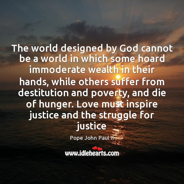 The world designed by God cannot be a world in which some Pope John Paul II Picture Quote