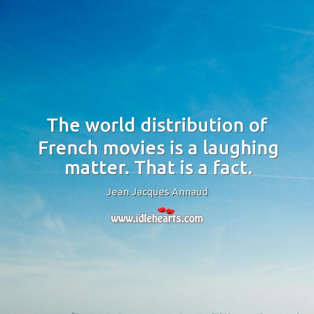 Image, The world distribution of french movies is a laughing matter. That is a fact.