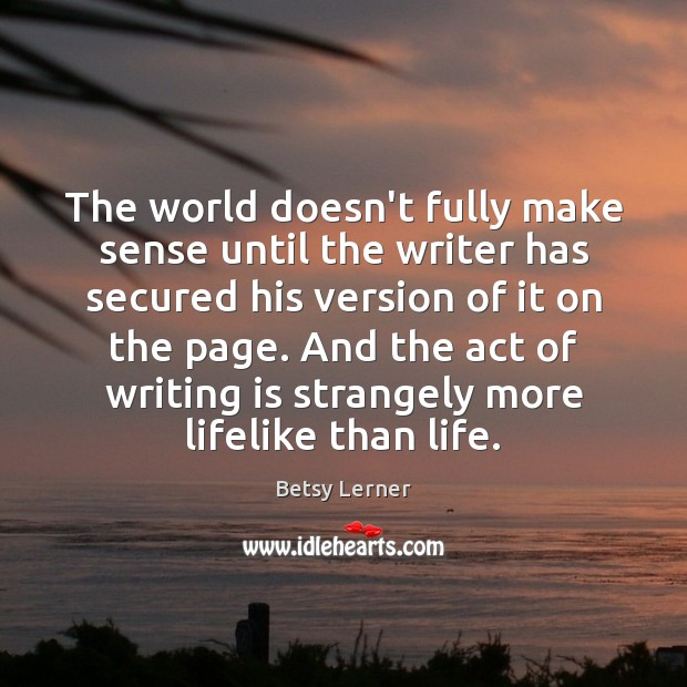 Image, The world doesn't fully make sense until the writer has secured his