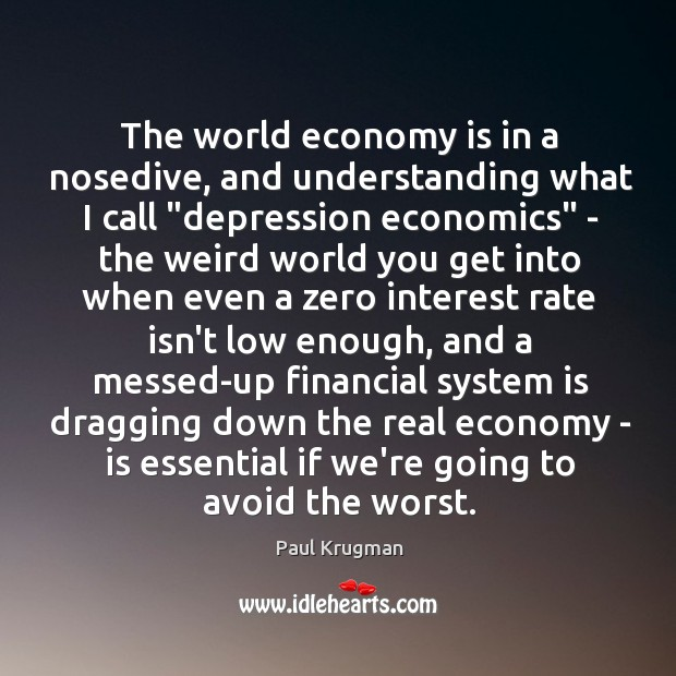 """The world economy is in a nosedive, and understanding what I call """" Image"""