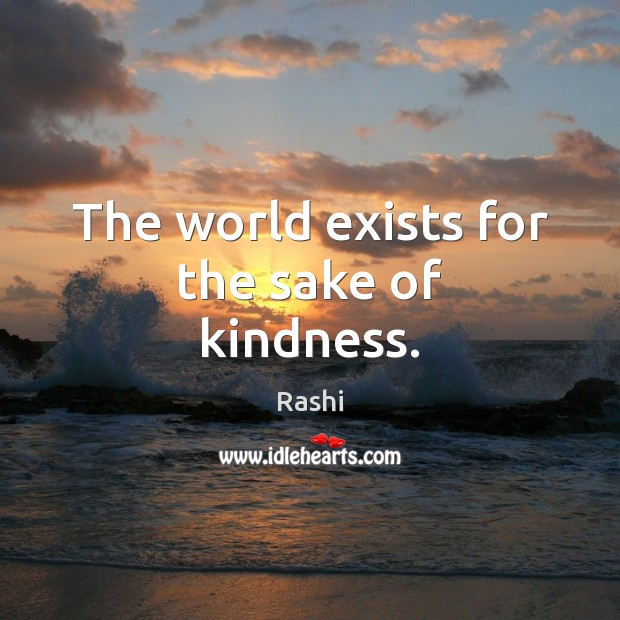The world exists for the sake of kindness. Image