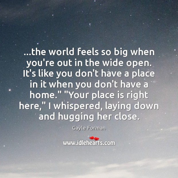 …the world feels so big when you're out in the wide open. Gayle Forman Picture Quote