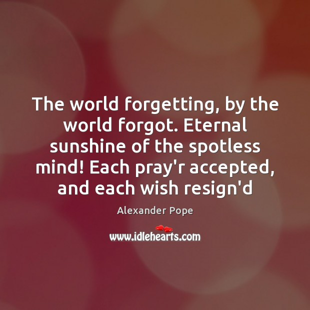 Image, The world forgetting, by the world forgot. Eternal sunshine of the spotless