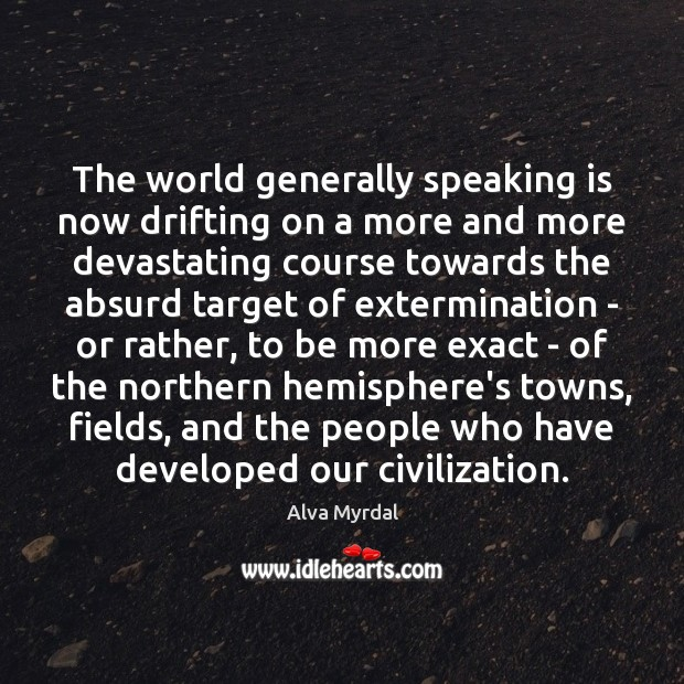 The world generally speaking is now drifting on a more and more Image