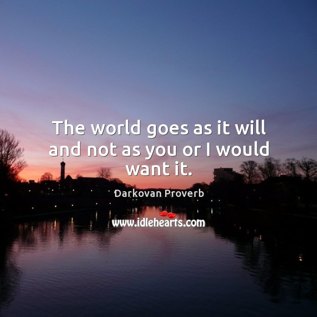 The world goes as it will and not as you or I would want it. Darkovan Proverbs Image