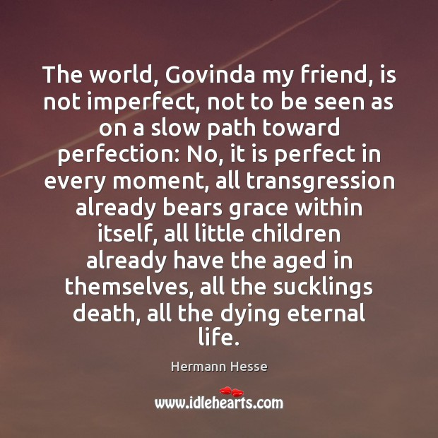 The world, Govinda my friend, is not imperfect, not to be seen Image