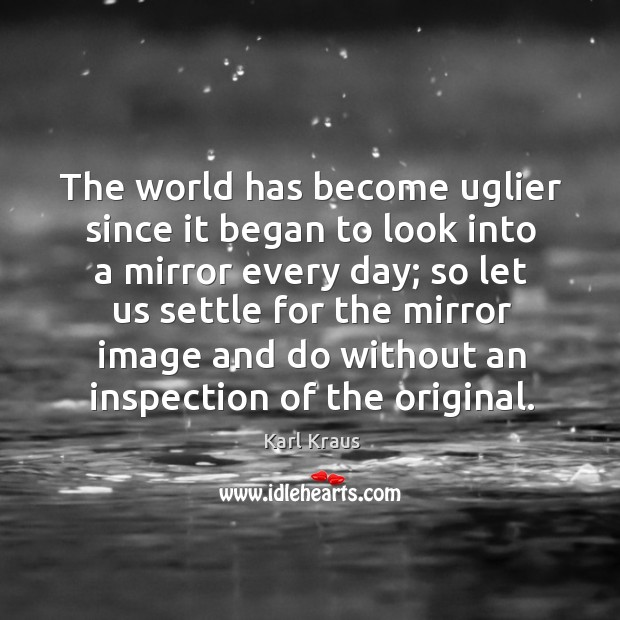 The world has become uglier since it began to look into a mirror every day Image