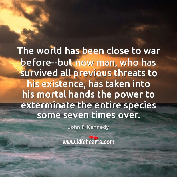 Image, The world has been close to war before–but now man, who has