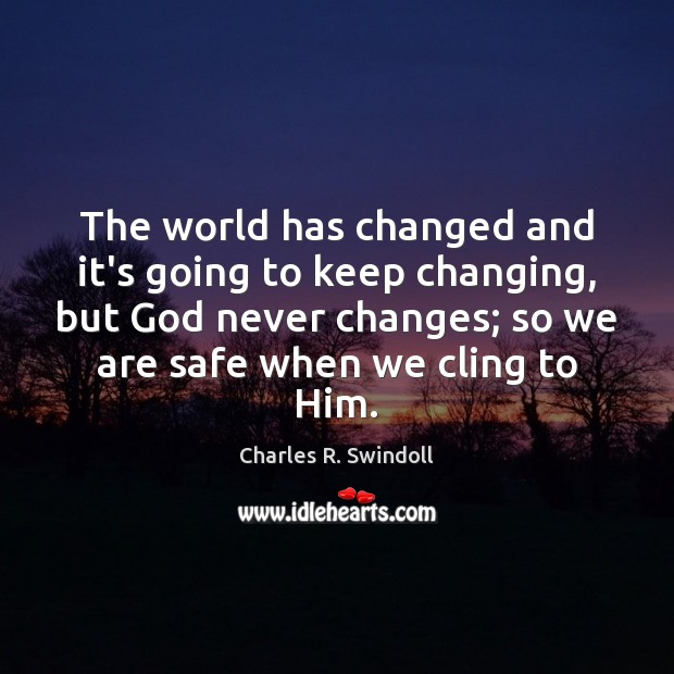 The world has changed and it's going to keep changing, but God Charles R. Swindoll Picture Quote