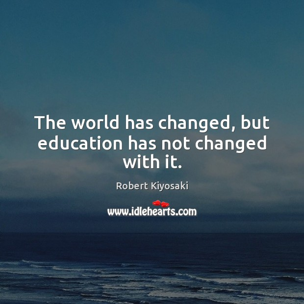 The world has changed, but education has not changed with it. Image
