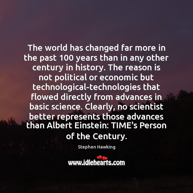 The world has changed far more in the past 100 years than in Stephen Hawking Picture Quote