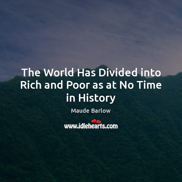 The World Has Divided into Rich and Poor as at No Time in History Image