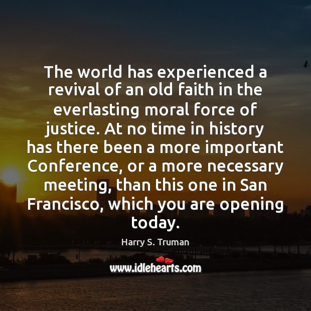 The world has experienced a revival of an old faith in the Harry S. Truman Picture Quote