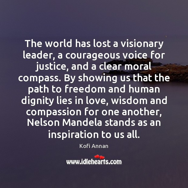 The world has lost a visionary leader, a courageous voice for justice, Kofi Annan Picture Quote