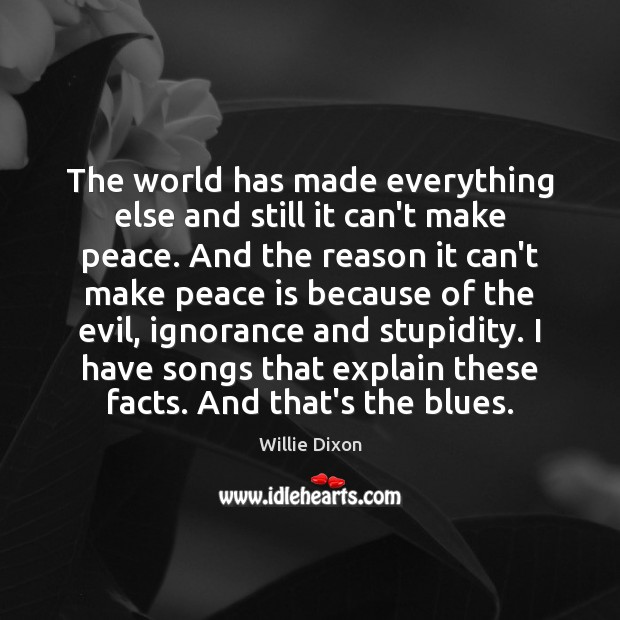 The world has made everything else and still it can't make peace. Image
