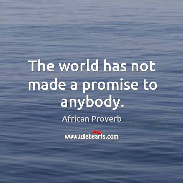 Image, The world has not made a promise to anybody.