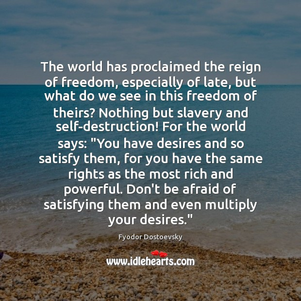 Image, The world has proclaimed the reign of freedom, especially of late, but