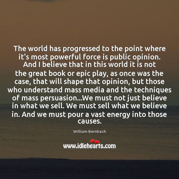 The world has progressed to the point where it's most powerful force William Bernbach Picture Quote