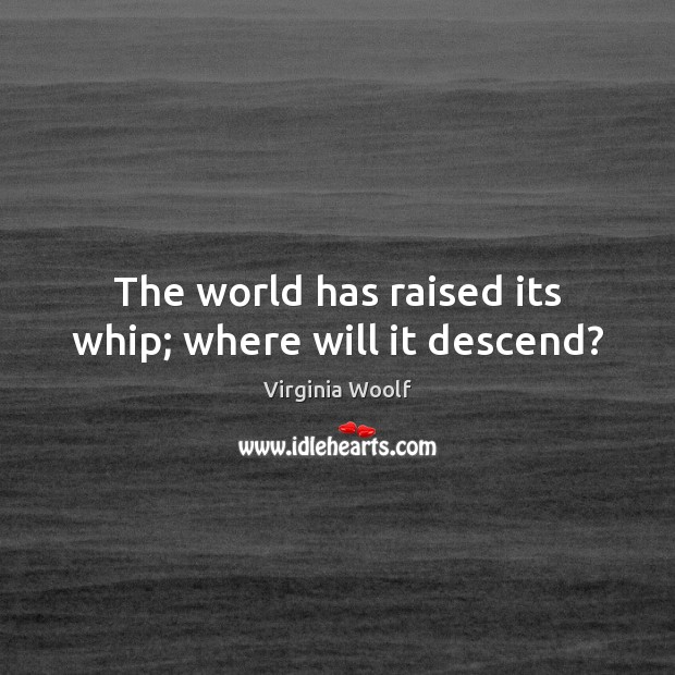 Image, The world has raised its whip; where will it descend?