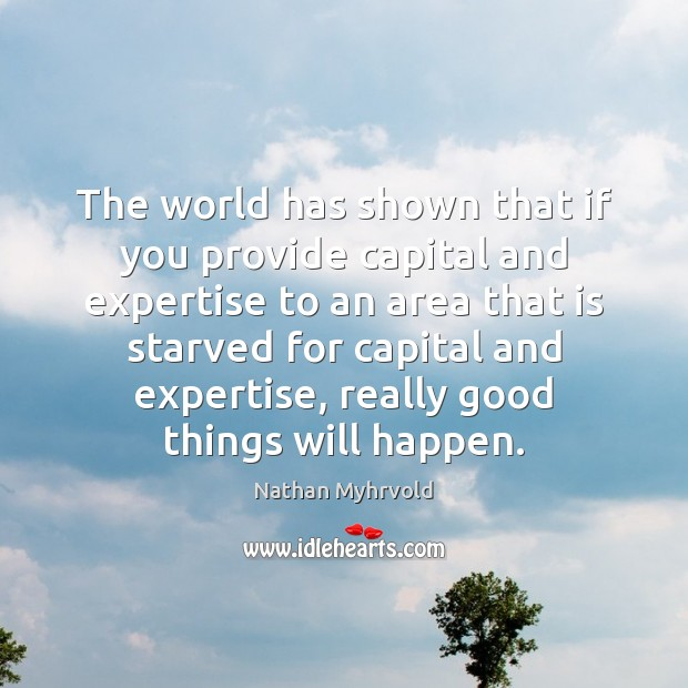 The world has shown that if you provide capital and expertise to Image