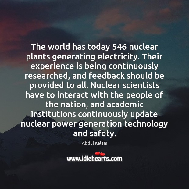 The world has today 546 nuclear plants generating electricity. Their experience is being Image