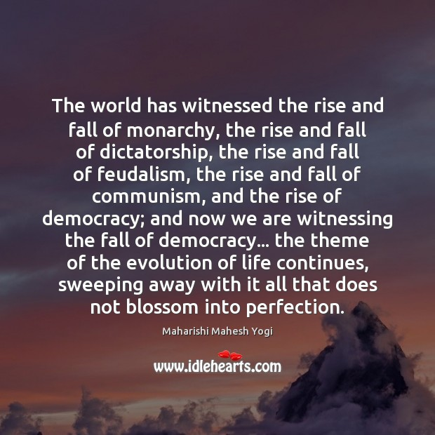 The world has witnessed the rise and fall of monarchy, the rise Image
