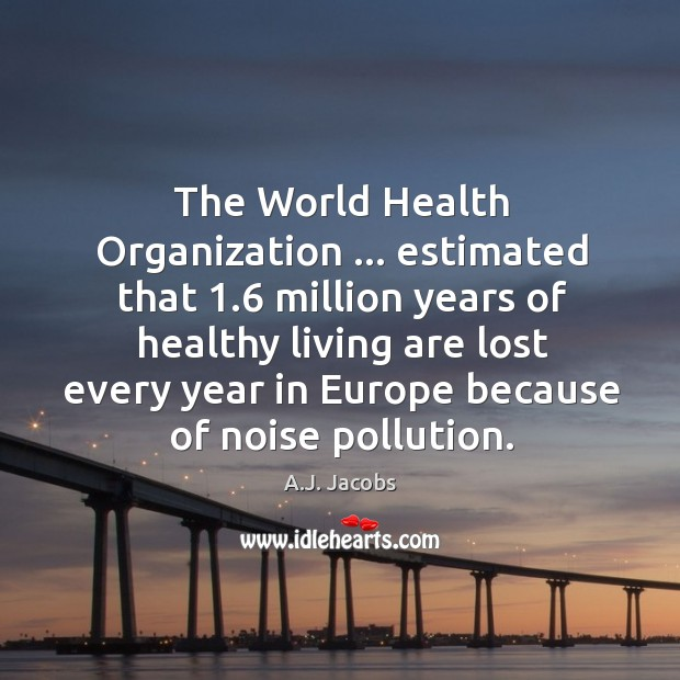 Image, The World Health Organization … estimated that 1.6 million years of healthy living are