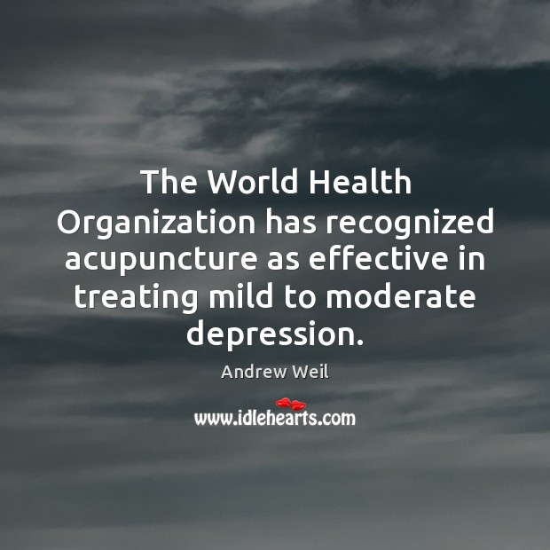 The World Health Organization has recognized acupuncture as effective in treating mild Andrew Weil Picture Quote