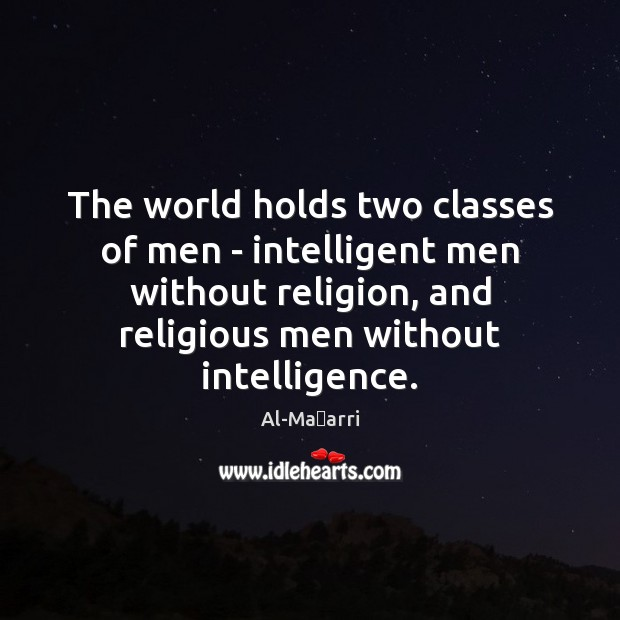 Image, The world holds two classes of men – intelligent men without religion,