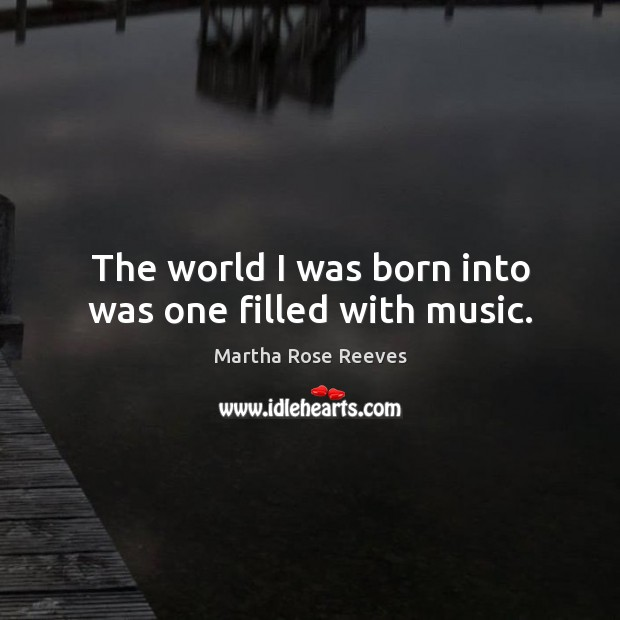 The world I was born into was one filled with music. Image