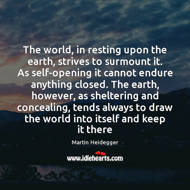 The world, in resting upon the earth, strives to surmount it. As Martin Heidegger Picture Quote