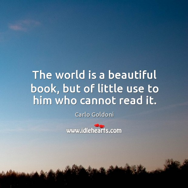 Image, The world is a beautiful book, but of little use to him who cannot read it.