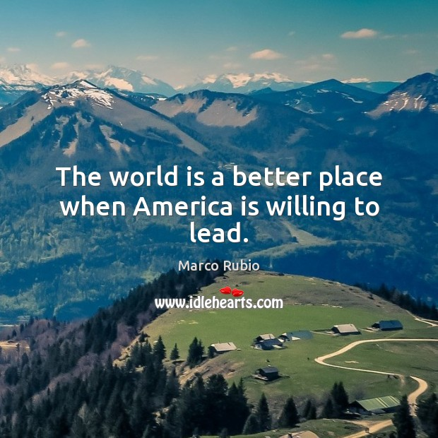Image, The world is a better place when America is willing to lead.