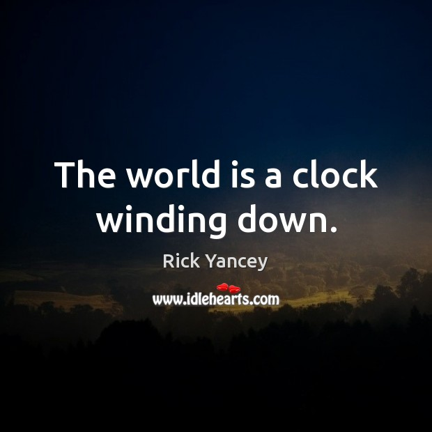 The world is a clock winding down. Rick Yancey Picture Quote