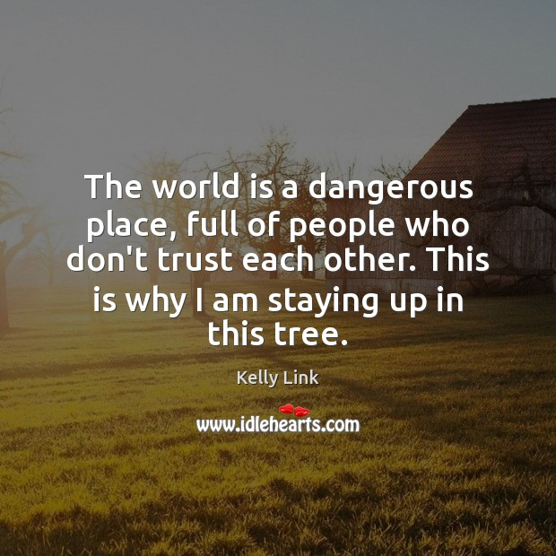 The world is a dangerous place, full of people who don't trust Kelly Link Picture Quote