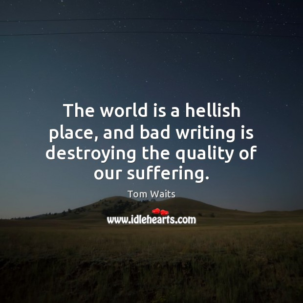 Image, The world is a hellish place, and bad writing is destroying the quality of our suffering.