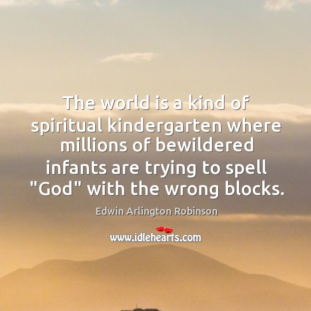 Image, The world is a kind of spiritual kindergarten where millions of bewildered