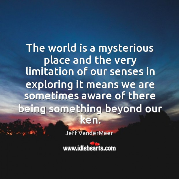 Image, The world is a mysterious place and the very limitation of our