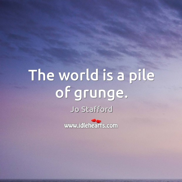 The world is a pile of grunge. Image