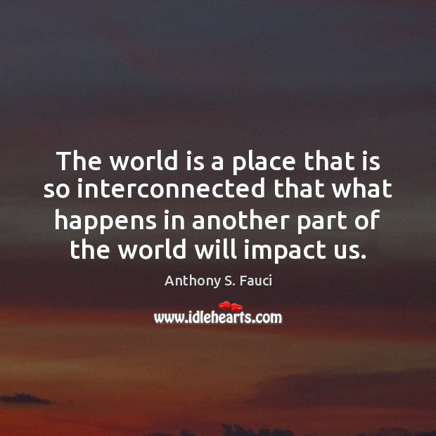 Image, The world is a place that is so interconnected that what happens