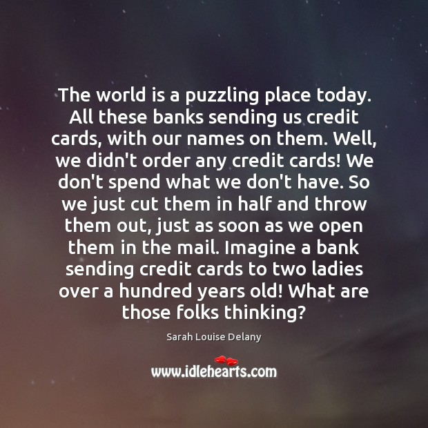The world is a puzzling place today. All these banks sending us Image