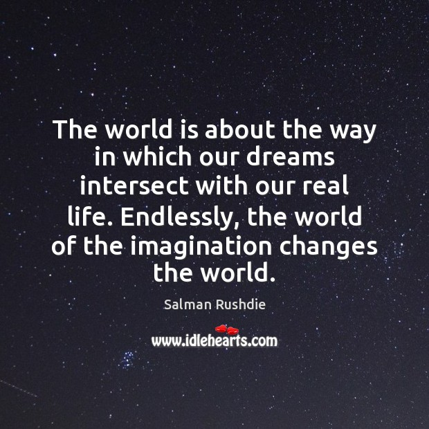 The world is about the way in which our dreams intersect with Real Life Quotes Image