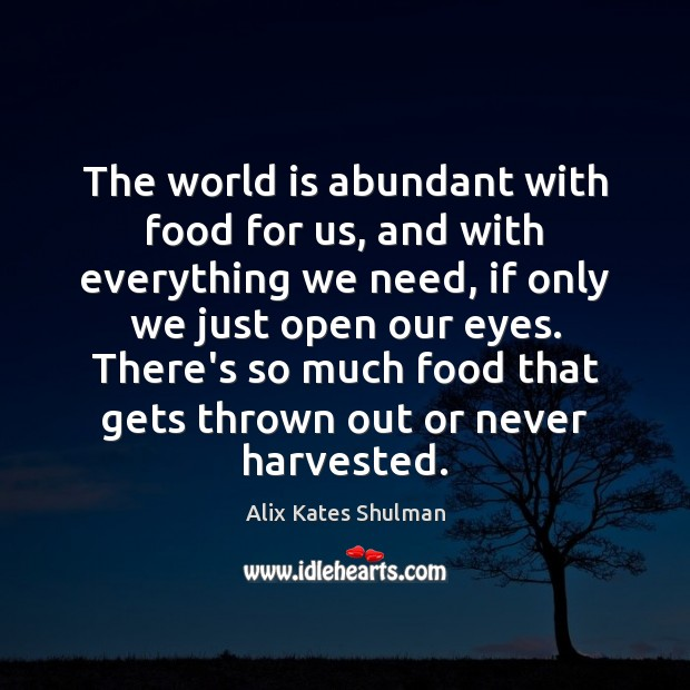 Image, The world is abundant with food for us, and with everything we