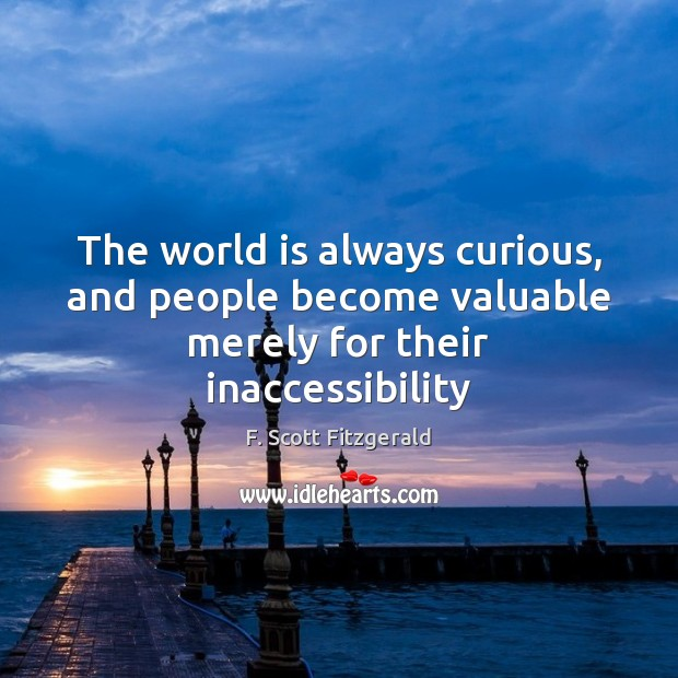 The world is always curious, and people become valuable merely for their inaccessibility Image