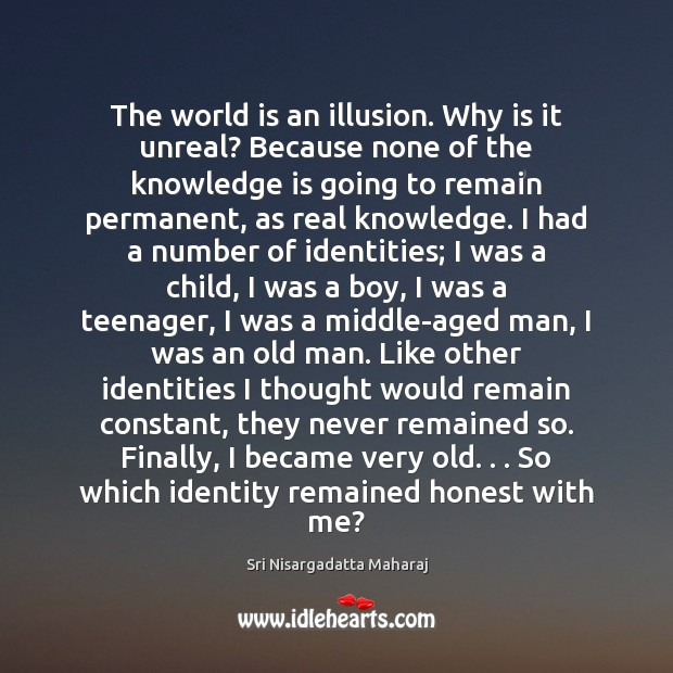 The world is an illusion. Why is it unreal? Because none of Image
